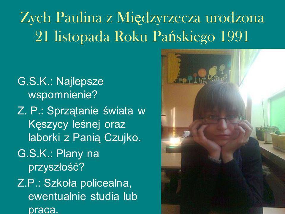 Zych Paulina z Międzyrzecza urodzona 21 listopada Roku Pańskiego 1991
