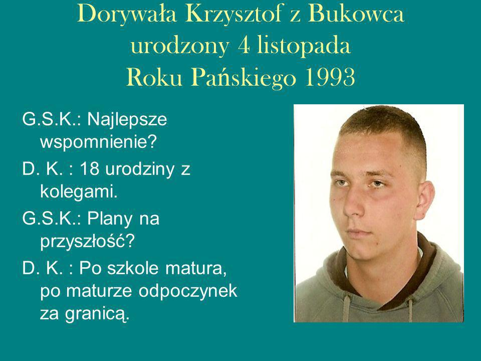 Dorywała Krzysztof z Bukowca urodzony 4 listopada Roku Pańskiego 1993