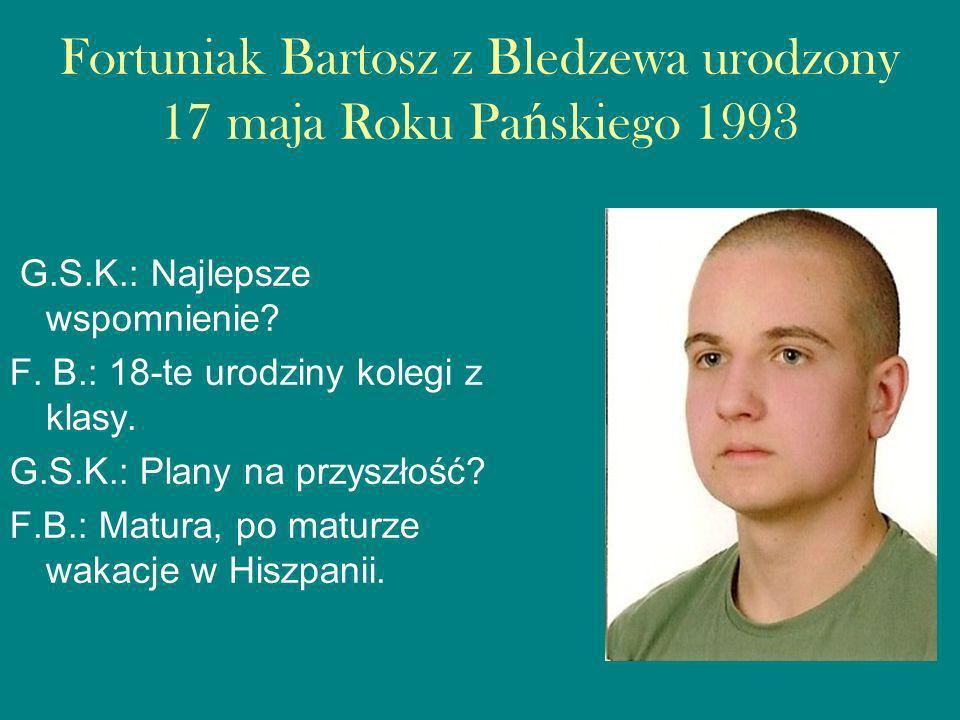 Fortuniak Bartosz z Bledzewa urodzony 17 maja Roku Pańskiego 1993