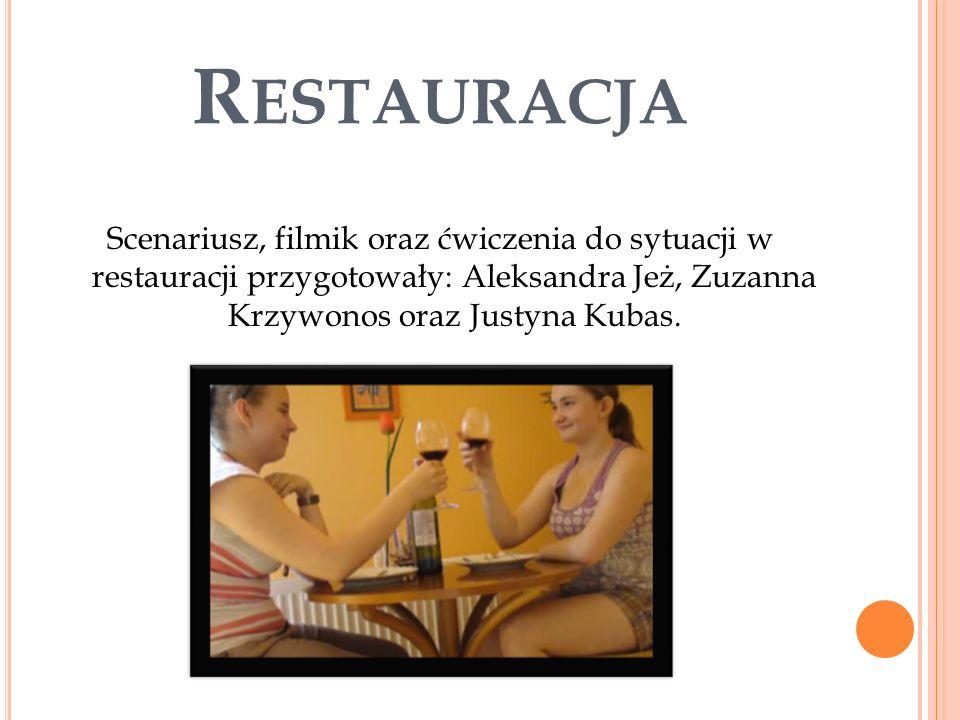 Restauracja Scenariusz, filmik oraz ćwiczenia do sytuacji w restauracji przygotowały: Aleksandra Jeż, Zuzanna Krzywonos oraz Justyna Kubas.