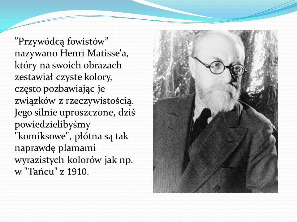 Przywódcą fowistów nazywano Henri Matisse a, który na swoich obrazach zestawiał czyste kolory, często pozbawiając je związków z rzeczywistością.
