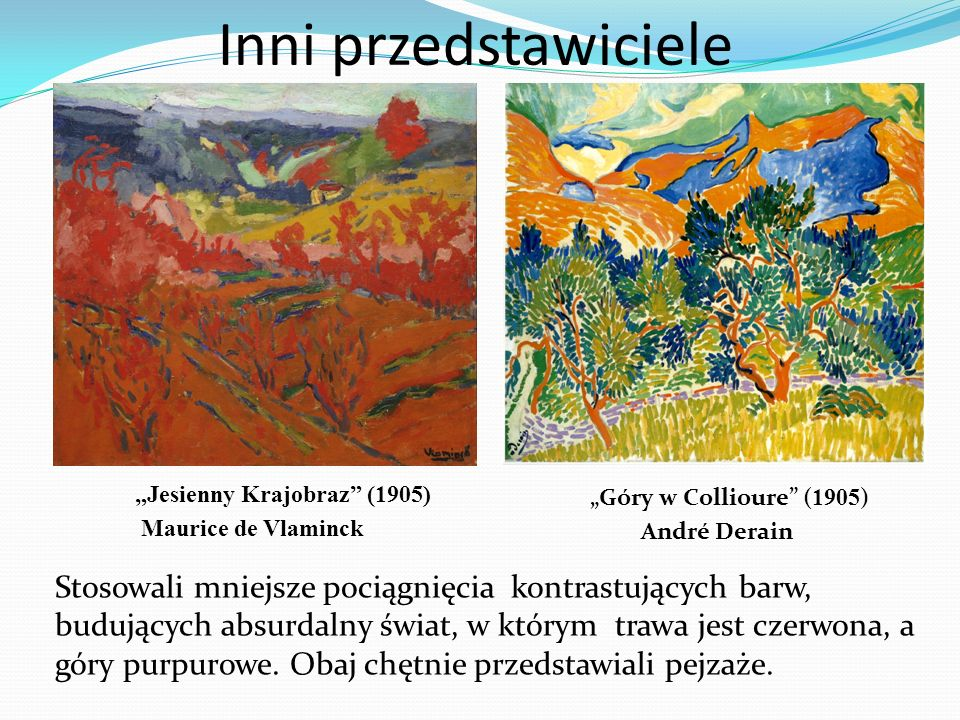 """Inni przedstawiciele """"Jesienny Krajobraz (1905) Maurice de Vlaminck. """"Góry w Collioure (1905) André Derain."""