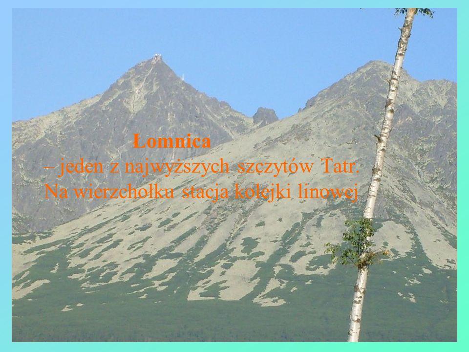 Łomnica – jeden z najwyższych szczytów Tatr. Na wierzchołku stacja kolejki linowej