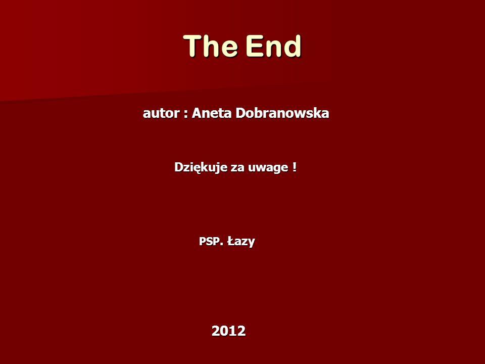 The End autor : Aneta Dobranowska Dziękuje za uwage ! PSP. Łazy 2012