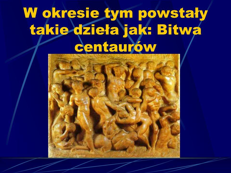 W okresie tym powstały takie dzieła jak: Bitwa centaurów