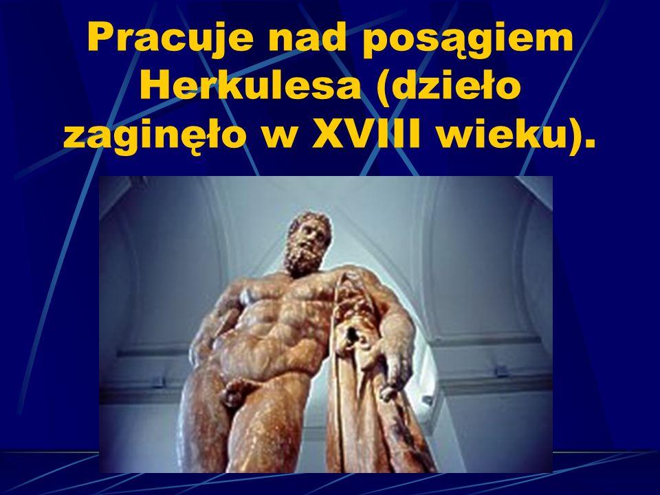Pracuje nad posągiem Herkulesa (dzieło zaginęło w XVIII wieku).