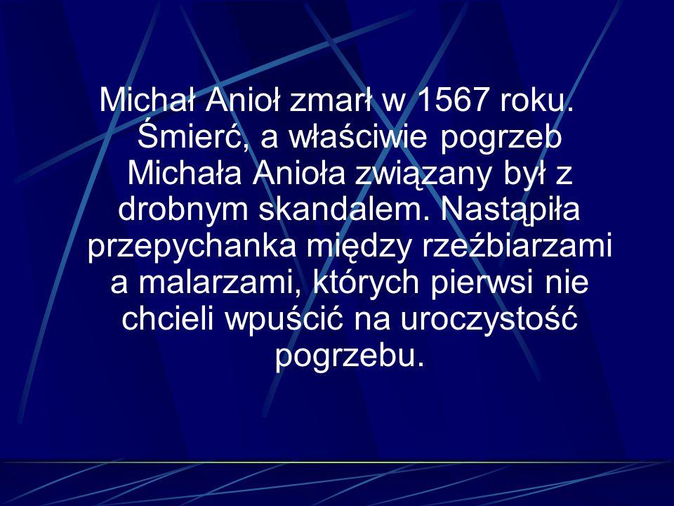 Michał Anioł zmarł w 1567 roku