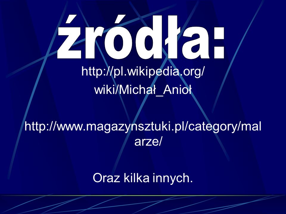 źródła: http://pl.wikipedia.org/ wiki/Michał_Anioł