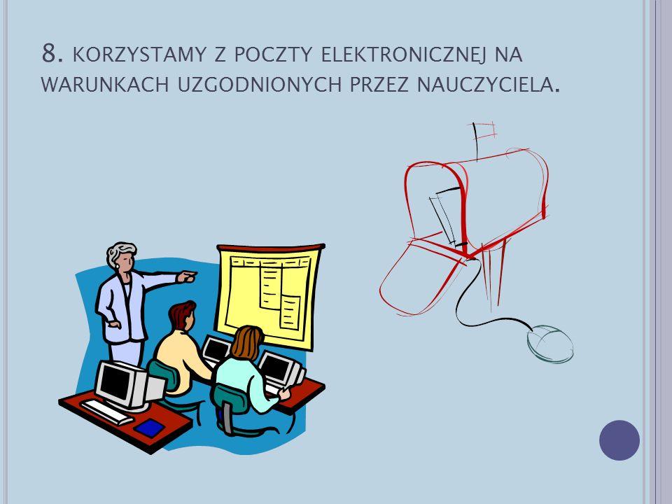 8. korzystamy z poczty elektronicznej na warunkach uzgodnionych przez nauczyciela.