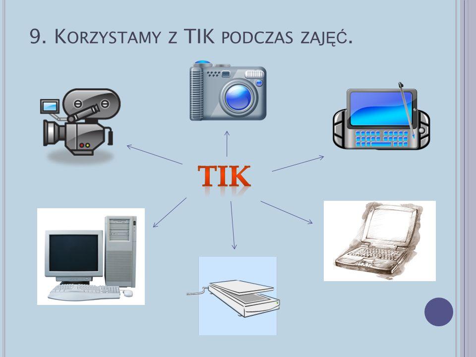 9. Korzystamy z TIK podczas zajęć.
