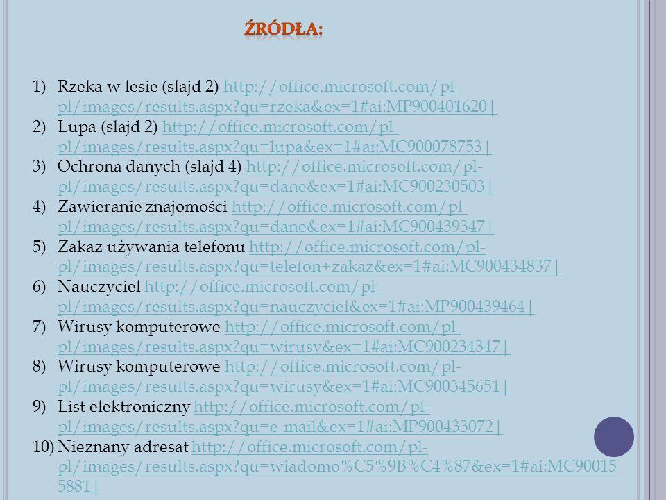Źródła: Rzeka w lesie (slajd 2) http://office.microsoft.com/pl-pl/images/results.aspx qu=rzeka&ex=1#ai:MP900401620|