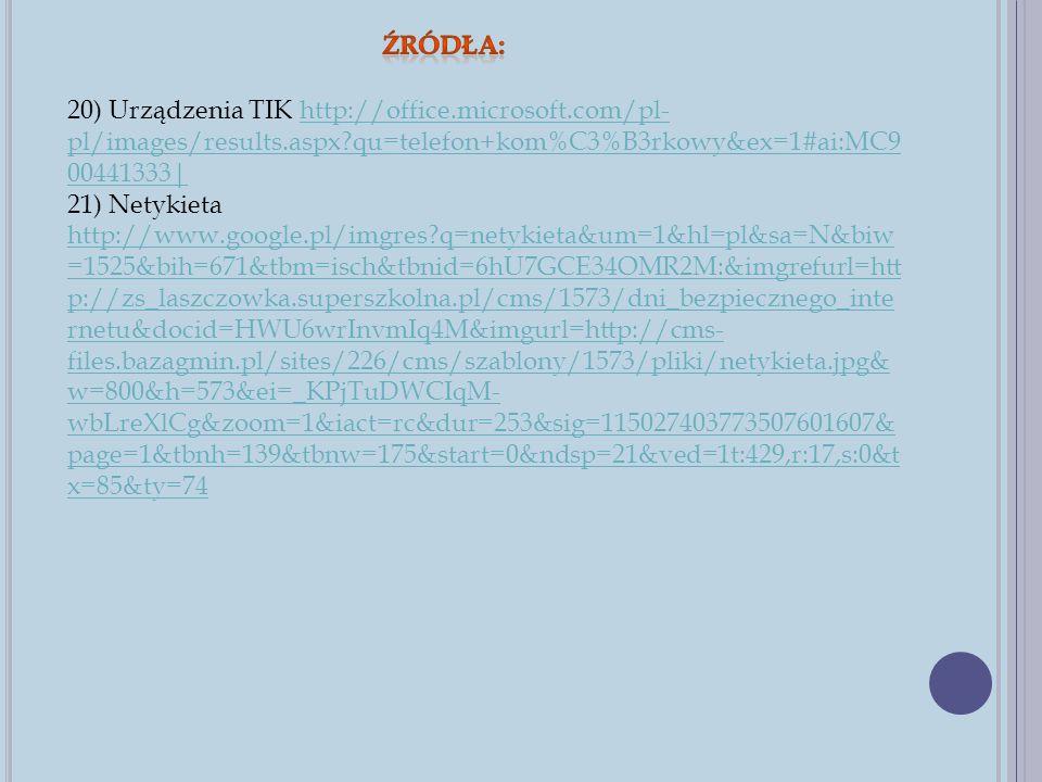 Źródła: 20) Urządzenia TIK http://office.microsoft.com/pl-pl/images/results.aspx qu=telefon+kom%C3%B3rkowy&ex=1#ai:MC900441333|