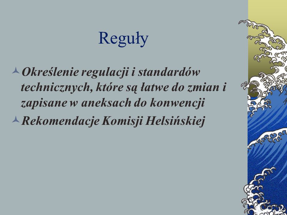 Reguły Określenie regulacji i standardów technicznych, które są łatwe do zmian i zapisane w aneksach do konwencji.