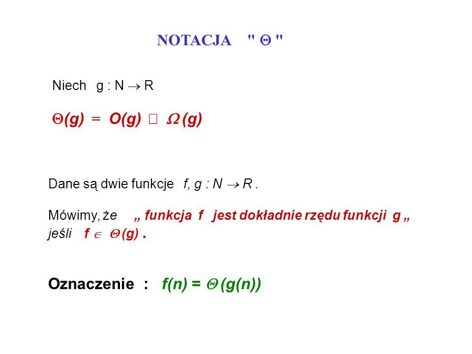 Oznaczenie : f(n) = Q (g(n))
