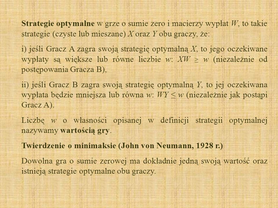 Strategie optymalne w grze o sumie zero i macierzy wypłat W, to takie strategie (czyste lub mieszane) X oraz Y obu graczy, że: