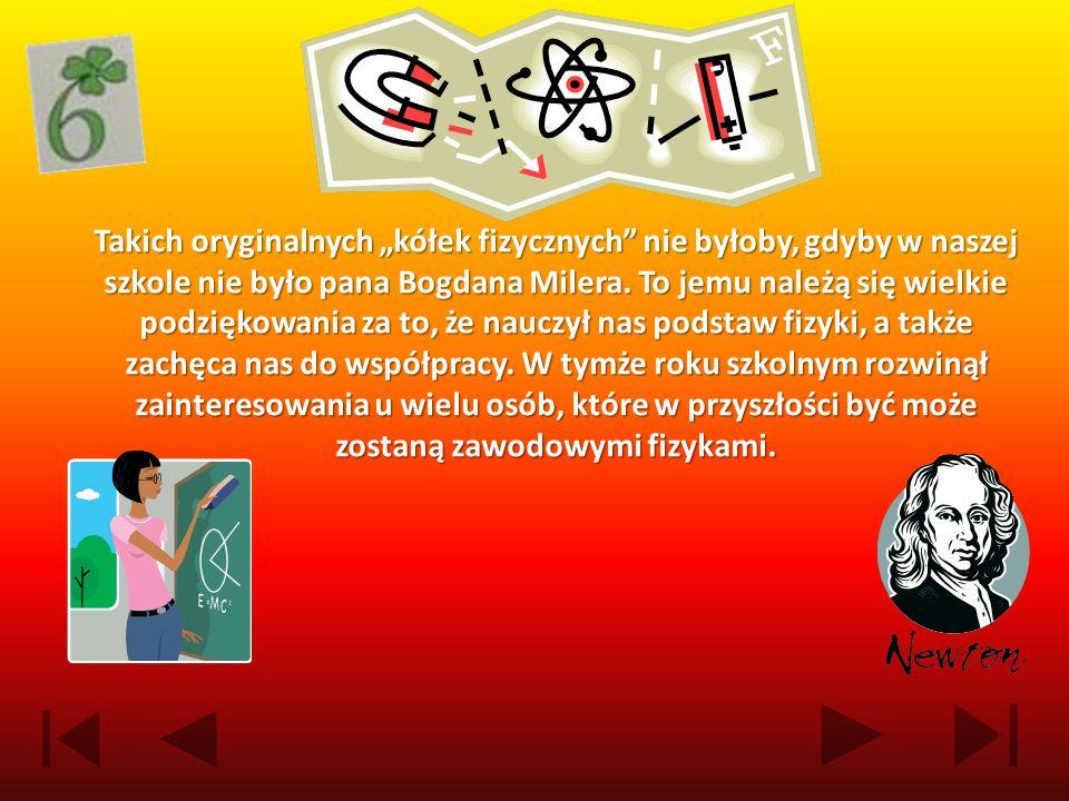 """Takich oryginalnych """"kółek fizycznych nie byłoby, gdyby w naszej szkole nie było pana Bogdana Milera."""