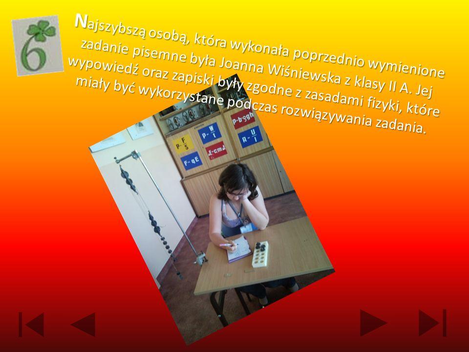 Najszybszą osobą, która wykonała poprzednio wymienione zadanie pisemne była Joanna Wiśniewska z klasy II A.