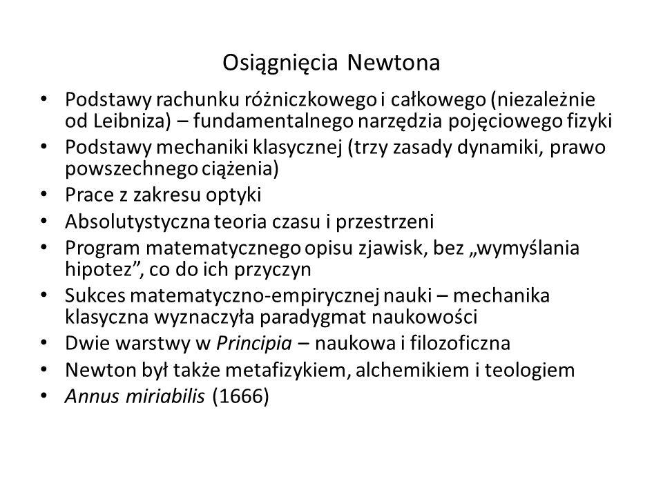 Osiągnięcia Newtona Podstawy rachunku różniczkowego i całkowego (niezależnie od Leibniza) – fundamentalnego narzędzia pojęciowego fizyki.