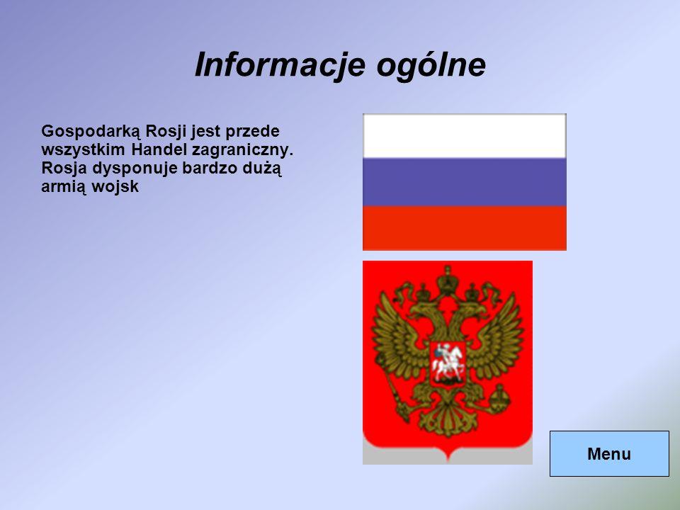 Informacje ogólneGospodarką Rosji jest przede wszystkim Handel zagraniczny. Rosja dysponuje bardzo dużą armią wojsk.