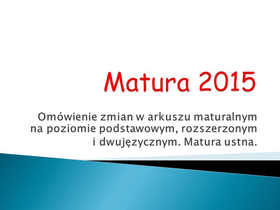 Matura 2015 Omówienie zmian w arkuszu maturalnym na poziomie podstawowym, rozszerzonym.