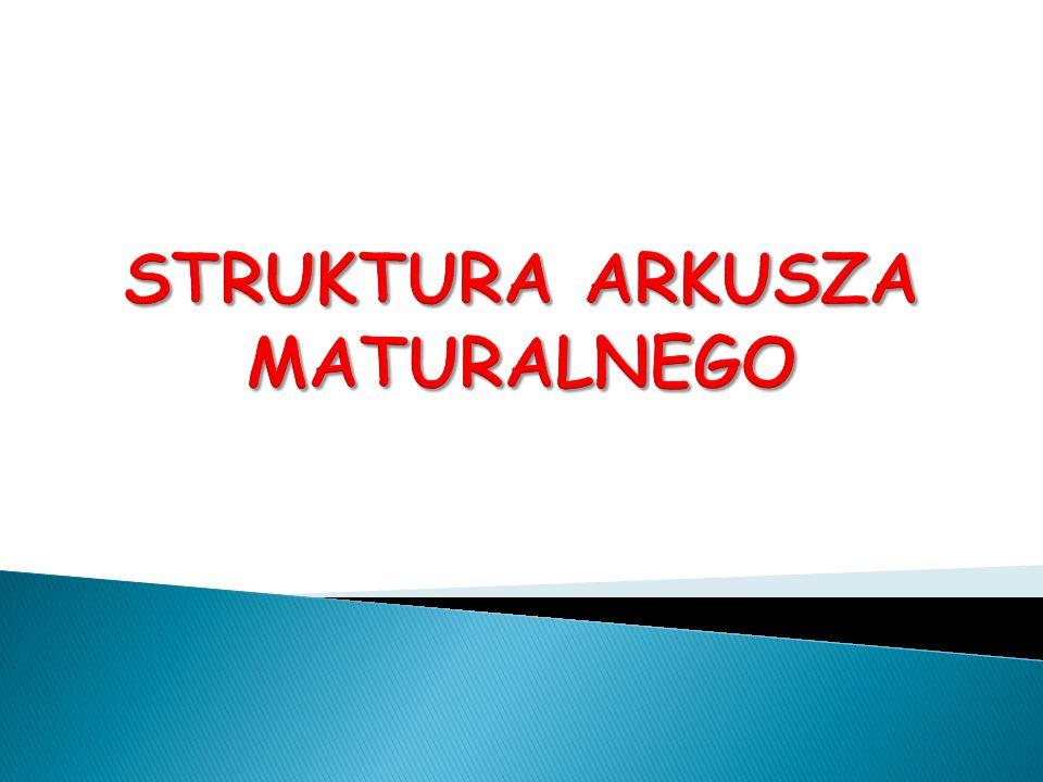STRUKTURA ARKUSZA MATURALNEGO