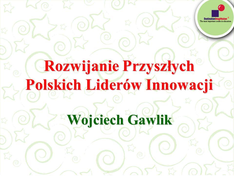 Rozwijanie Przyszłych Polskich Liderów Innowacji Wojciech Gawlik