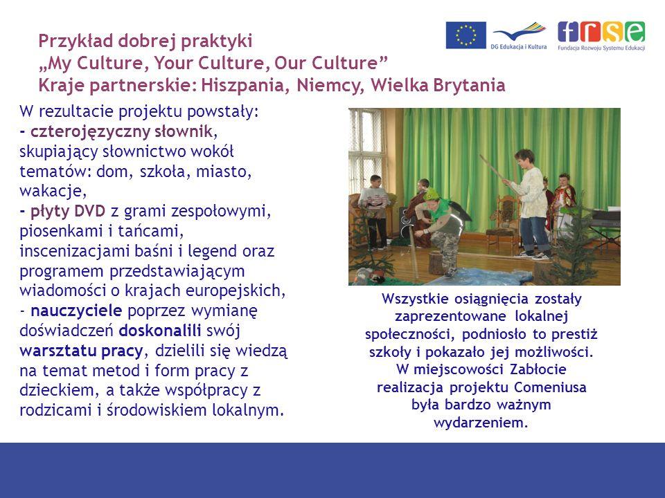 """Przykład dobrej praktyki """"My Culture, Your Culture, Our Culture Kraje partnerskie: Hiszpania, Niemcy, Wielka Brytania"""