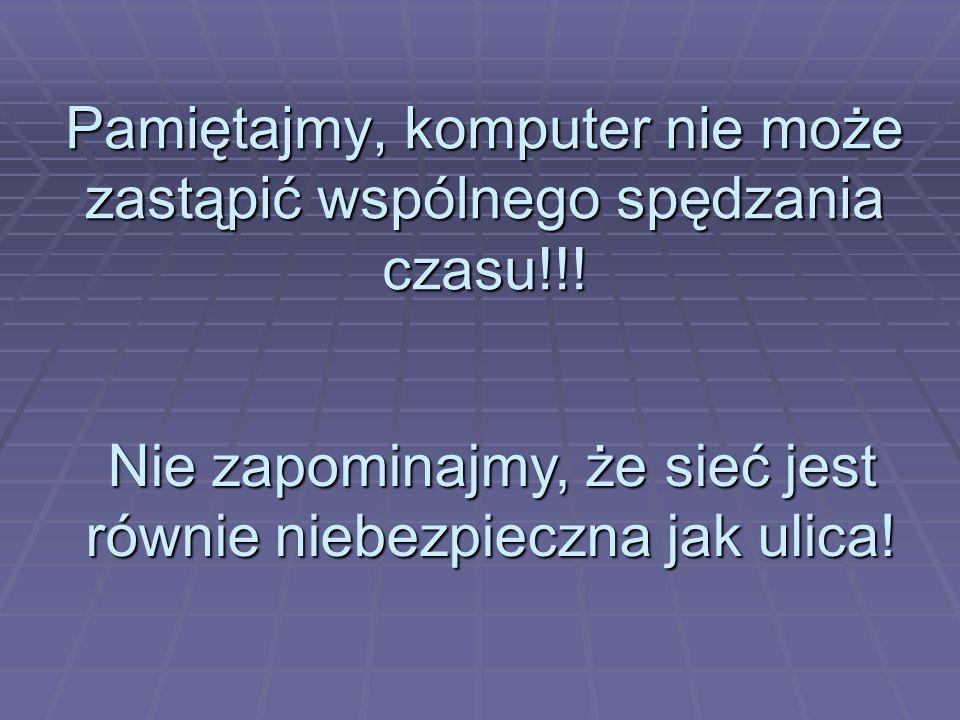 Pamiętajmy, komputer nie może zastąpić wspólnego spędzania czasu!!!