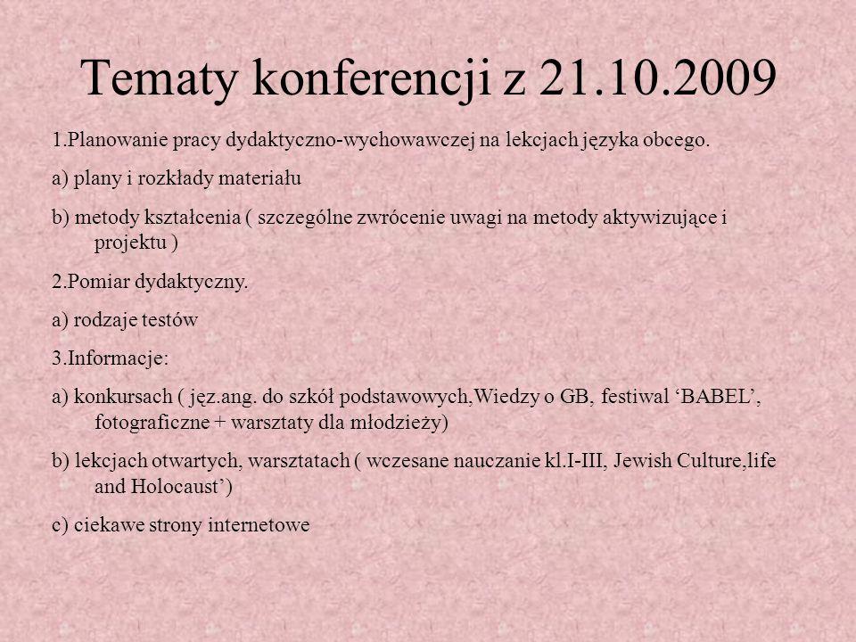 Tematy konferencji z 21.10.2009 1.Planowanie pracy dydaktyczno-wychowawczej na lekcjach języka obcego.