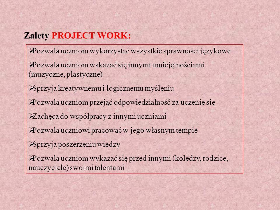 Zalety PROJECT WORK: Pozwala uczniom wykorzystać wszystkie sprawności językowe.
