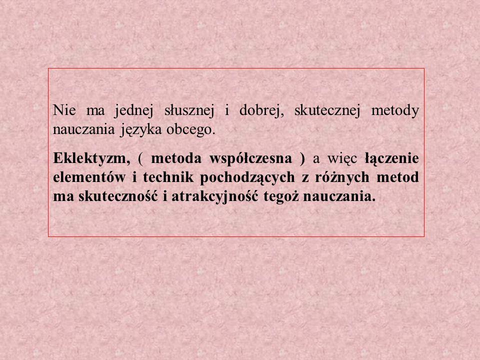 Nie ma jednej słusznej i dobrej, skutecznej metody nauczania języka obcego.