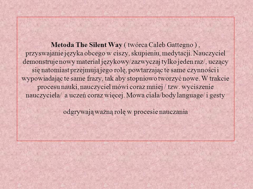 Metoda The Silent Way ( twórca Caleb Gattegno ) , przyswajanie języka obcego w ciszy, skupieniu, medytacji.