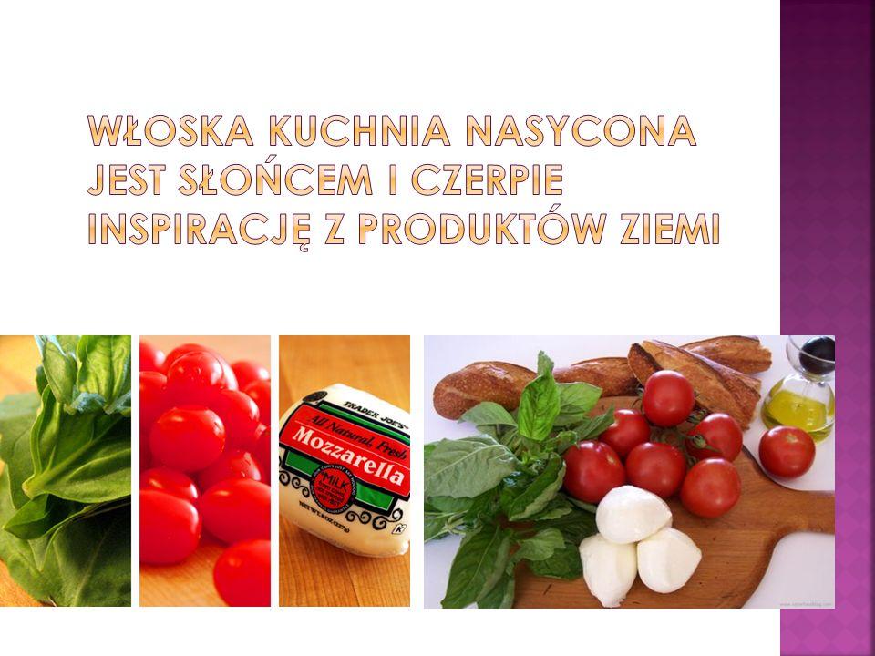 Włoska kuchnia nasycona jest słońcem i czerpie inspirację z produktów ziemi
