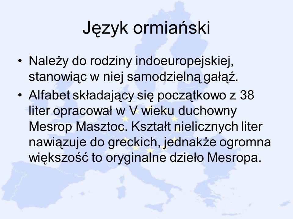 Język ormiański Należy do rodziny indoeuropejskiej, stanowiąc w niej samodzielną gałąź.