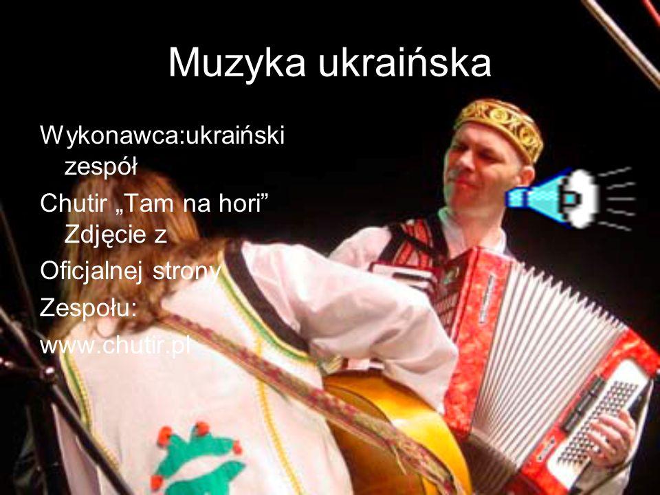 Muzyka ukraińska Wykonawca:ukraiński zespół