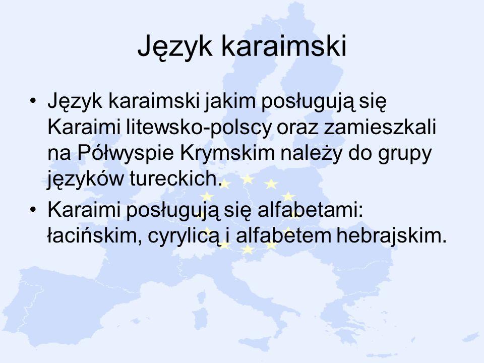 Język karaimski Język karaimski jakim posługują się Karaimi litewsko-polscy oraz zamieszkali na Półwyspie Krymskim należy do grupy języków tureckich.
