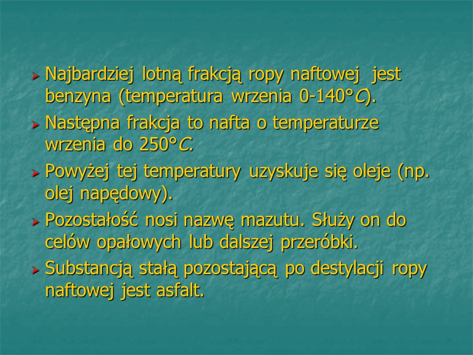 Następna frakcja to nafta o temperaturze wrzenia do 250°C.