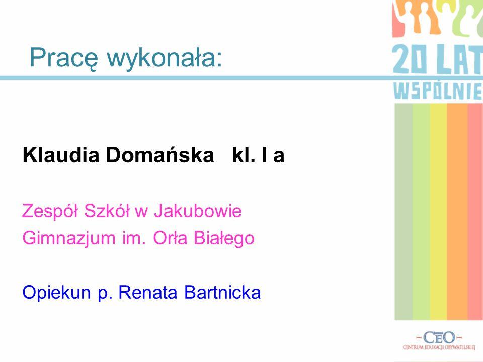 Pracę wykonała: Klaudia Domańska kl. I a Zespół Szkół w Jakubowie