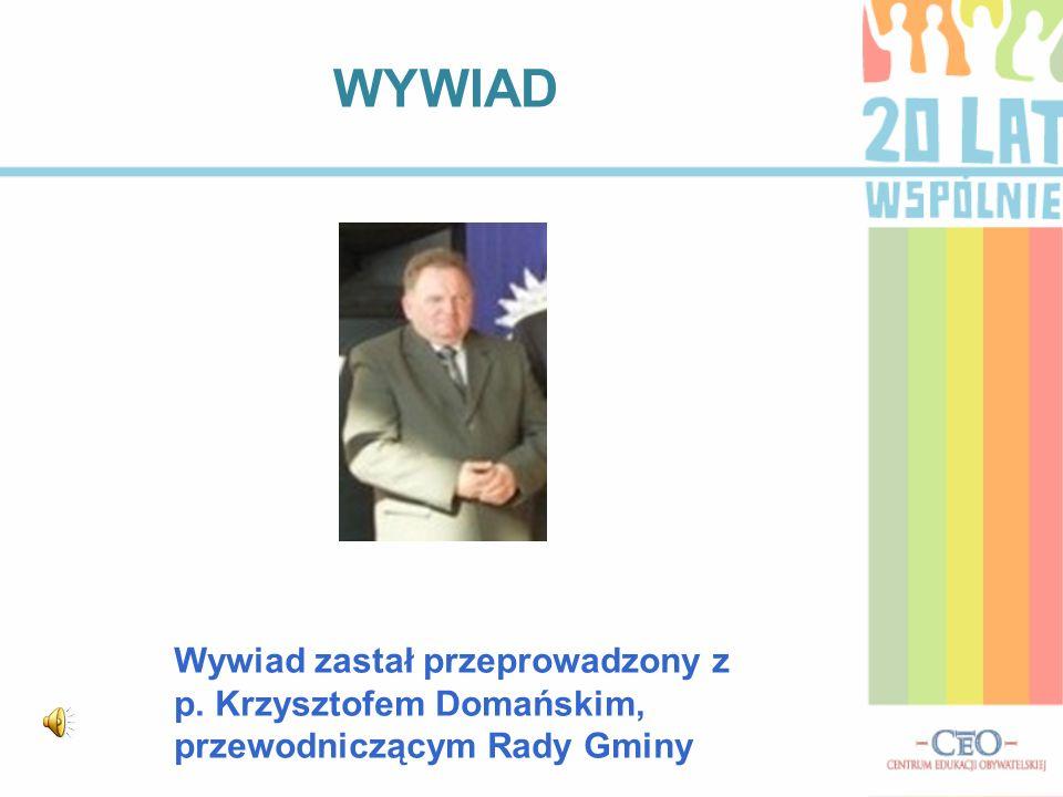 WYWIAD Wywiad zastał przeprowadzony z p. Krzysztofem Domańskim, przewodniczącym Rady Gminy