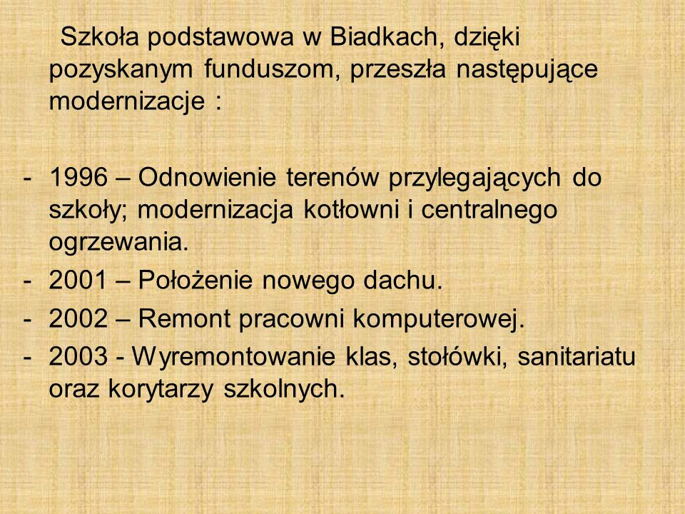 Szkoła podstawowa w Biadkach, dzięki pozyskanym funduszom, przeszła następujące modernizacje :