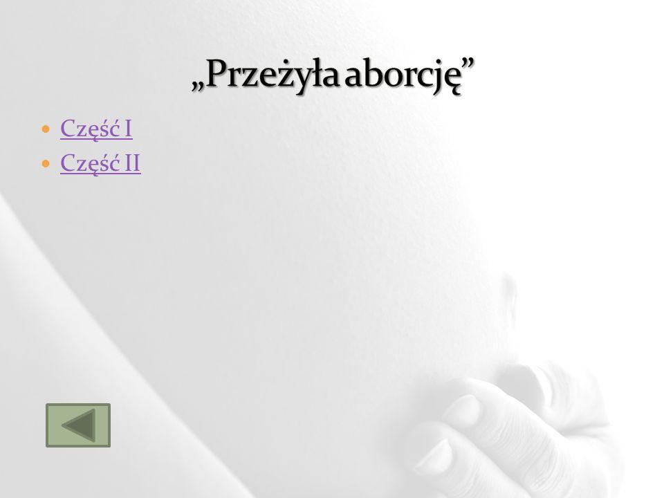 """""""Przeżyła aborcję Część I Część II"""
