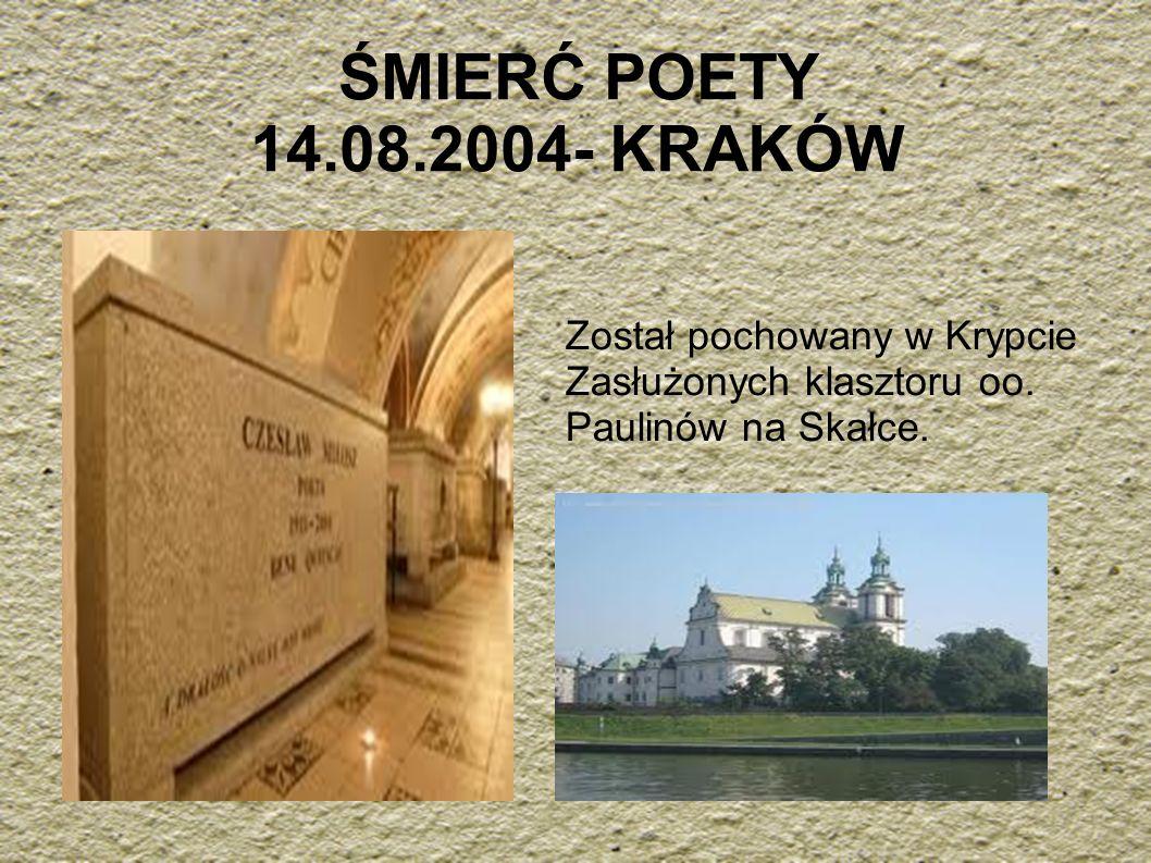 ŚMIERĆ POETY 14.08.2004- KRAKÓW Został pochowany w Krypcie Zasłużonych klasztoru oo.