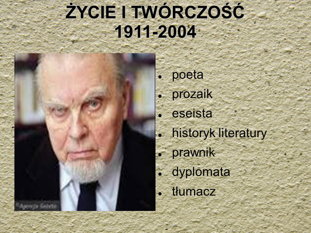 ŻYCIE I TWÓRCZOŚĆ 1911-2004 poeta prozaik eseista historyk literatury