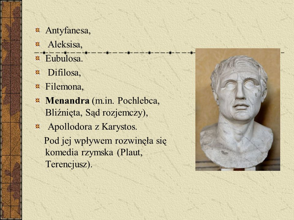 Antyfanesa, Aleksisa, Eubulosa. Difilosa, Filemona, Menandra (m.in. Pochlebca, Bliźnięta, Sąd rozjemczy),