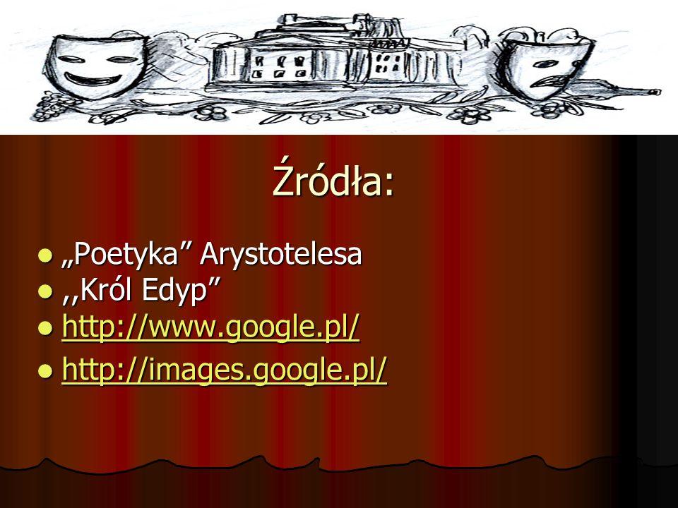 """Źródła: """"Poetyka Arystotelesa ,,Król Edyp http://www.google.pl/"""