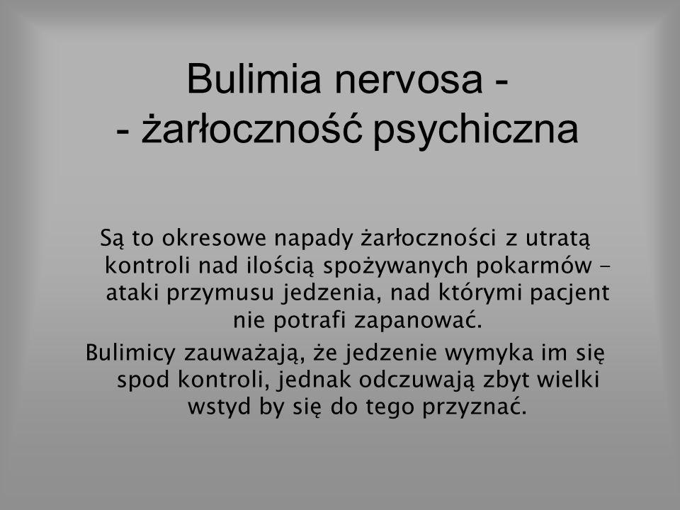 Bulimia nervosa - - żarłoczność psychiczna