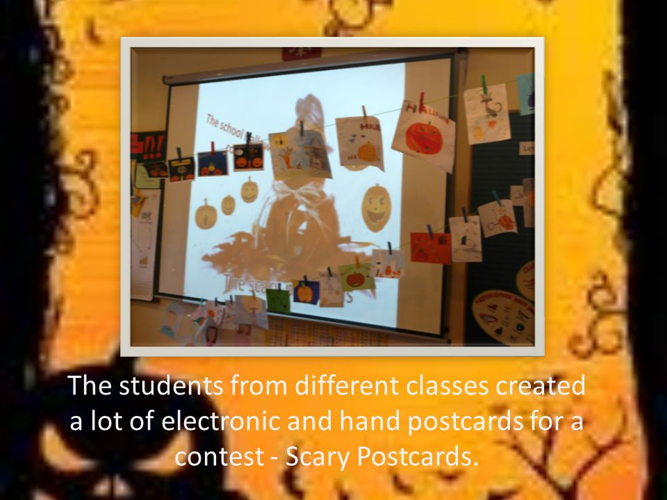 The students from different classes created a lot of electronic and hand postcards for a contest - Scary Postcards.