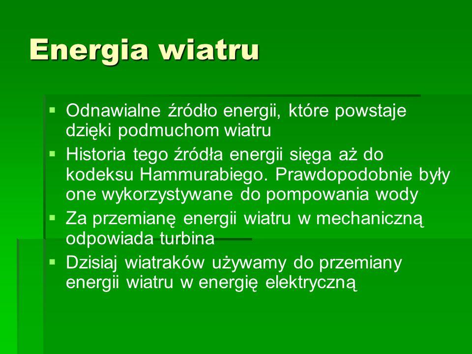 Energia wiatruOdnawialne źródło energii, które powstaje dzięki podmuchom wiatru.