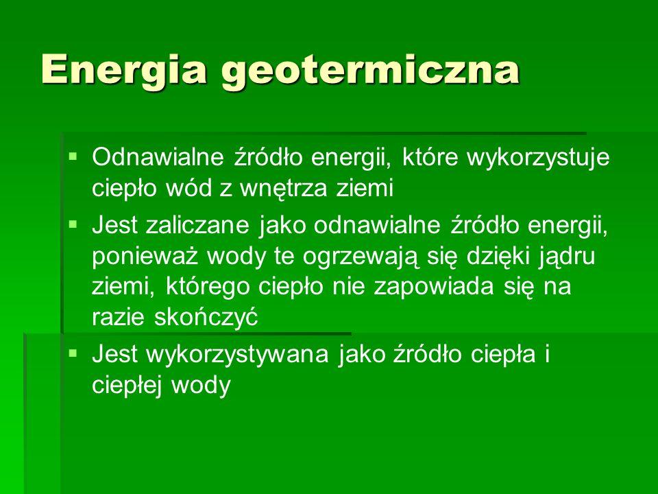 Energia geotermicznaOdnawialne źródło energii, które wykorzystuje ciepło wód z wnętrza ziemi.