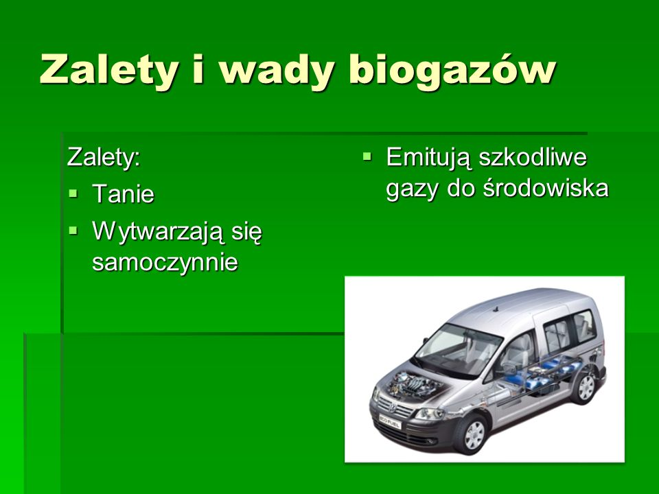 Zalety i wady biogazów Zalety: Tanie Wytwarzają się samoczynnie